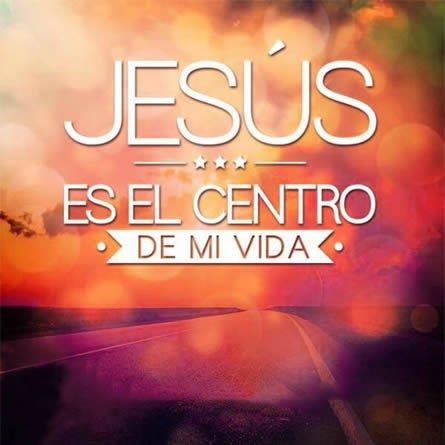 Jesus Es El Centro De Mi Vida