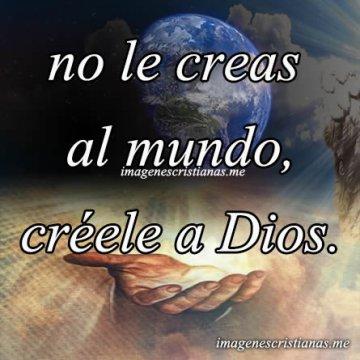 No Le Creas Al Mundo Creele A Dios